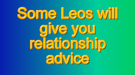 Leos are very generous to friends and lovedones