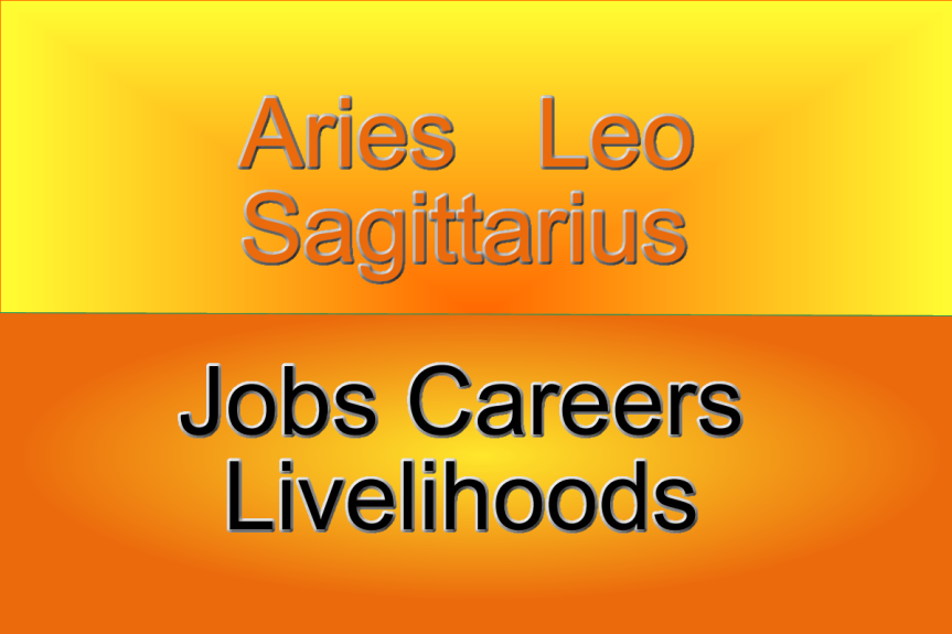 Careers and Livelihoods – Aries Leo and Sagittarius