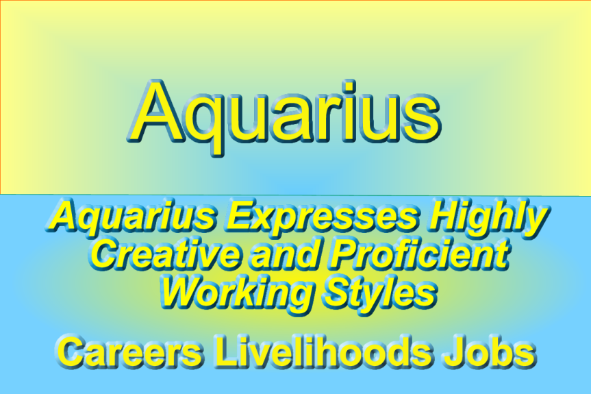 Aquarius Expresses Highly Creative and Proficient WorkingStyles